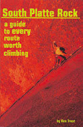 South Platte Rock: A Guide to Every Route Worth Climbing, by Ken Trout.