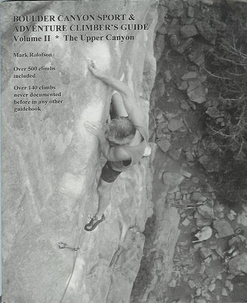 Boulder Canyon Sport & Adventure Climber's Guide, Vol. II: The Upper Canyon, by Mark Rolofson.