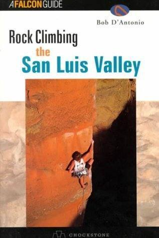 Rock Climbing the San Luis Valley, by Bob D'Antonio.