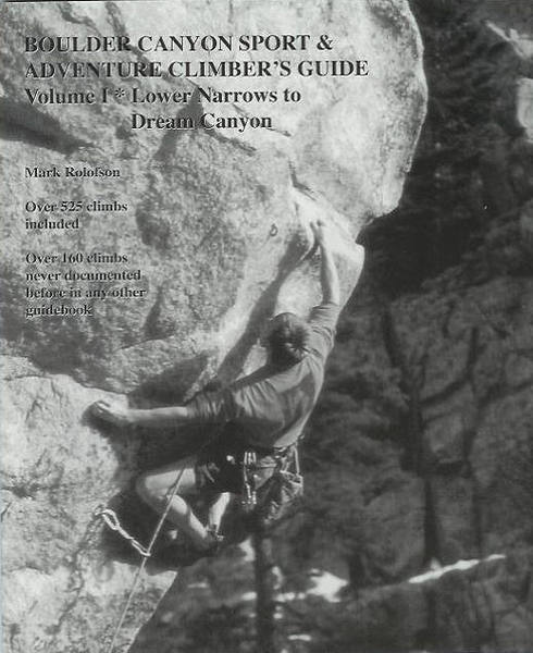 Boulder Canyon Sport & Adventure Climber's Guide, Volume I: Lower Narrows to Dream Canyon, by Mark Rolofson.