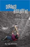 Rock Climbing Photo: Durango Bouldering Guide Cover