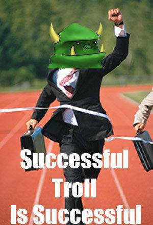 successful troll is successful