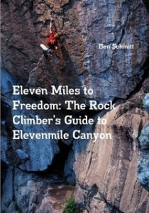 Ben Schmitt's &quot;<em>Eleven Miles to Freedom: The Rock Climber's Guide to Elevenmile Canyon</em>&quot; book.