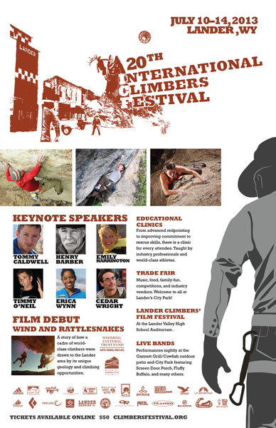This year marks the 20th International Climbers' Festival, and the celebration is going to be big. We have recruited a huge line up of presenters (Tommy Caldwell, Henry Barber, Emily Harrington, Timmy O'Neil, Expedition Denali's Erica Wynn, and Cedar Wright). Our clinic schedule features top athletes like Jonathan Siegrist, Audrey Sniezek, Eric Horst, Nick Duttle and many more! Though, the biggest anticipation of all is debut of the HIstory of Lander Climbing Documentary at the festival. https://vimeo.com/67092697<br> <br> http://climbersfestival.org/tickets/