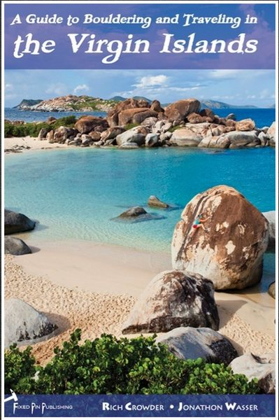 "Rich Crowder's cover shot of ""A Guide to Bouldering and Traveling in Virgin Gorda"" published by Fixed Pin Publishing. Documenting hundreds of problems and extensive travel beta, this book is full of invaluable info and photo when traveling to VG."