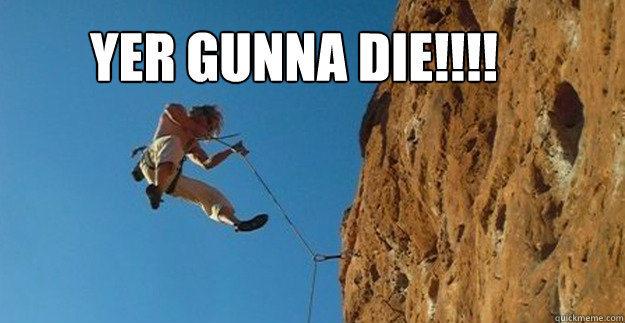 Rock Climbing Photo: Yer gunna die