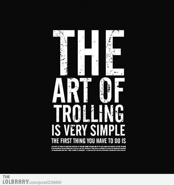 Trolling you suck at it....