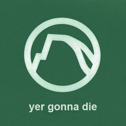 Yer gonna die