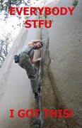 Rock Climbing Photo: I got this, ya fukkin' noobs
