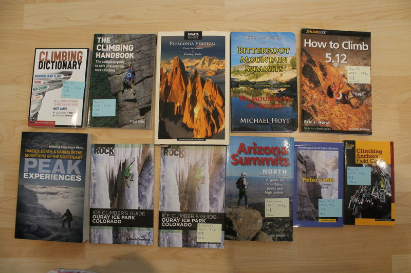 NEW books<br> <br> Climbing Dictionary 9$<br> The Climbing Handbook 8$<br> Patagonia Vertical 39$<br> Bitterroot Mountain Summits 24$<br> How to climb 5.12 (used book - very good) 8$<br> Peak Experiences 14$<br> Ice Climber&#39;s Guide Ouray Ice Park Colorado 8$<br> Climbing Anchors Field Guide 7$<br> Peter&#39;s Kill Climbing Guide 10$<br> Arizona Summits North 10$<br>